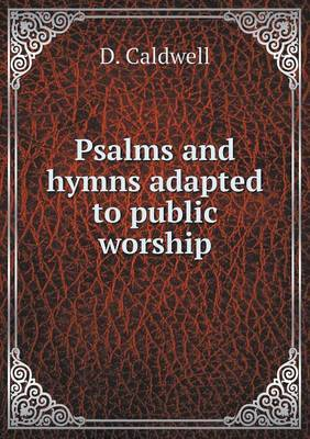 Psalms and Hymns Adapted to Public Worship