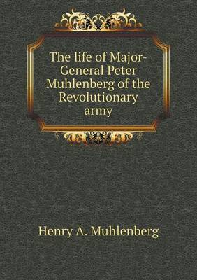 The Life of Major-General Peter Muhlenberg of the Revolutionary Army