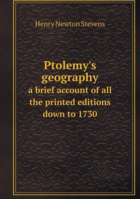 Ptolemy's Geography a Brief Account of All the Printed Editions Down to 1730