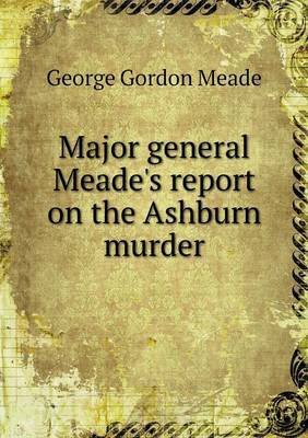 Major General Meade's Report on the Ashburn Murder
