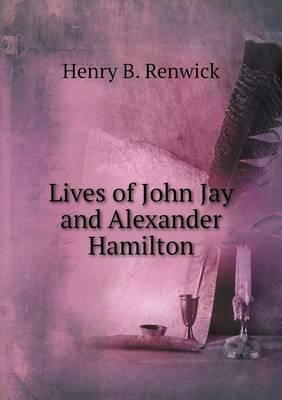Lives of John Jay and Alexander Hamilton