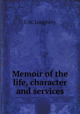 Memoir of the Life, Character and Services
