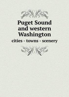 Puget Sound and Western Washington Cities - Towns - Scenery