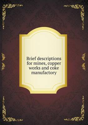 Brief Descriptions for Mines, Copper Works and Coke Manufactory