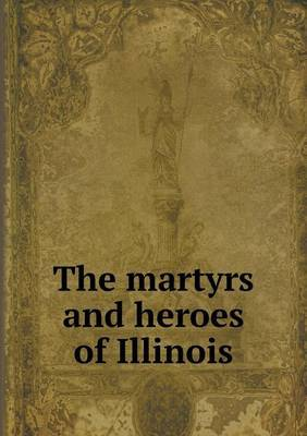 The Martyrs and Heroes of Illinois