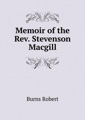 Memoir of the REV. Stevenson Macgill