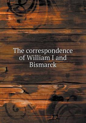 The Correspondence of William I and Bismarck