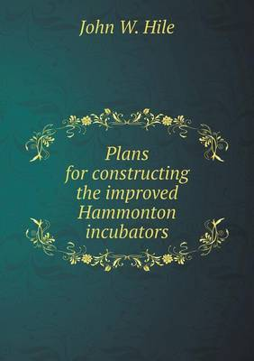 Plans for Constructing the Improved Hammonton Incubators