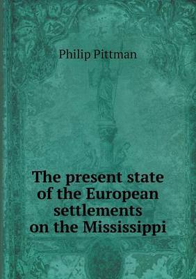 The Present State of the European Settlements on the Mississippi