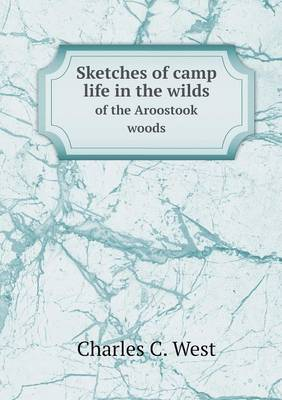 Sketches of Camp Life in the Wilds of the Aroostook Woods