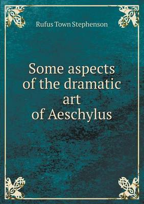 Some Aspects of the Dramatic Art of Aeschylus