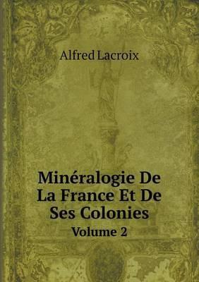 Mineralogie de La France Et de Ses Colonies Volume 2
