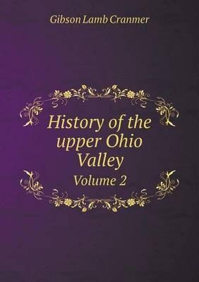 History of the Upper Ohio Valley Volume 2