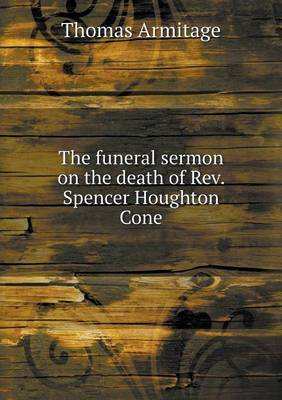 The Funeral Sermon on the Death of REV. Spencer Houghton Cone