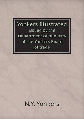 Yonkers Illustrated Issued by the Department of Publicity of the Yonkers Board of Trade