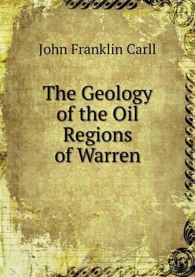 The Geology of the Oil Regions of Warren