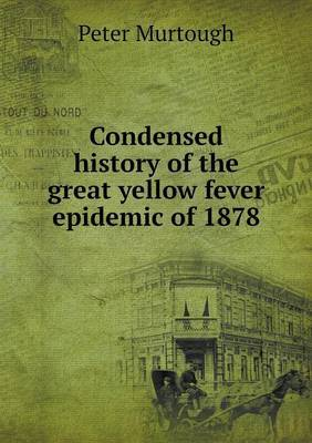 Condensed History of the Great Yellow Fever Epidemic of 1878