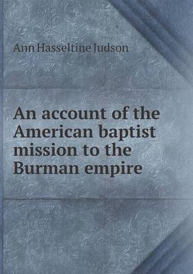 An Account of the American Baptist Mission to the Burman Empire