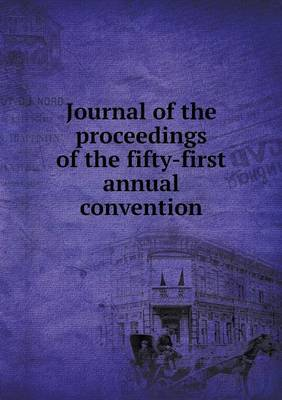 Journal of the Proceedings of the Fifty-First Annual Convention