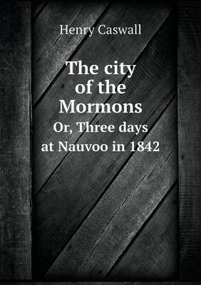 The City of the Mormons Or, Three Days at Nauvoo in 1842