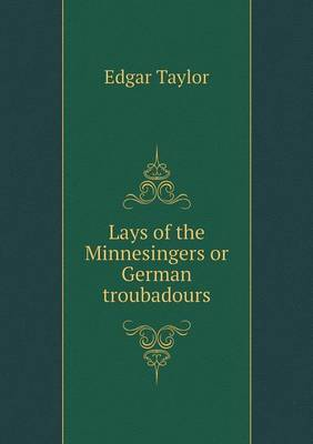 Lays of the Minnesingers or German Troubadours
