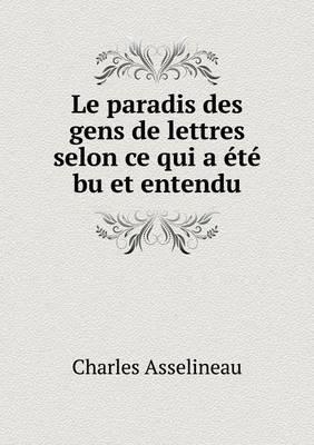 Le Paradis Des Gens de Lettres Selon Ce Qui a Ete Bu Et Entendu