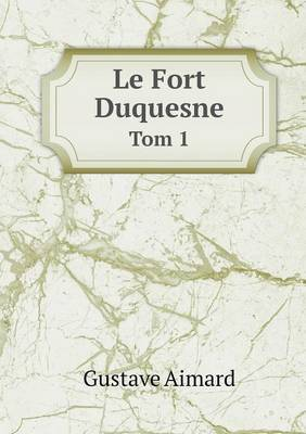 Le Fort Duquesne Tom 1