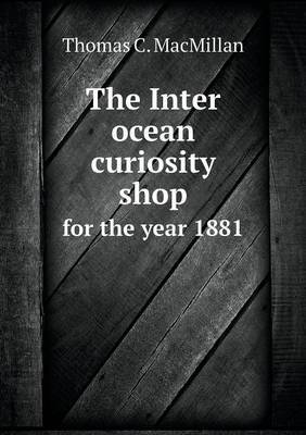 The Inter Ocean Curiosity Shop for the Year 1881