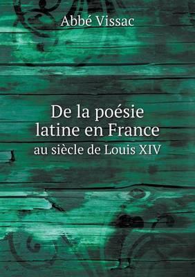 de La Poesie Latine En France Au Siecle de Louis XIV
