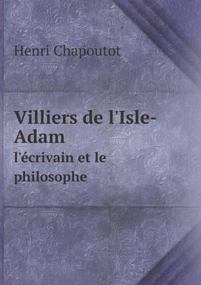 Villiers de L'Isle-Adam L'Ecrivain Et Le Philosophe