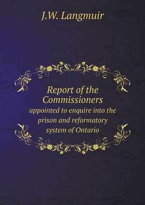 Report of the Commissioners Appointed to Enquire Into the Prison and Reformatory System of Ontario