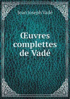 Uvres Complettes de Vade