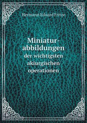 Miniatur-Abbildungen Der Wichtigsten Akiurgischen Operationen