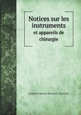 Notices Sur Les Instruments Et Appareils de Chirurgie