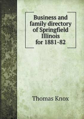Business and Family Directory of Springfield Illinois for 1881-82