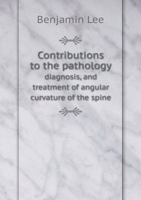 Contributions to the Pathology Diagnosis, and Treatment of Angular Curvature of the Spine