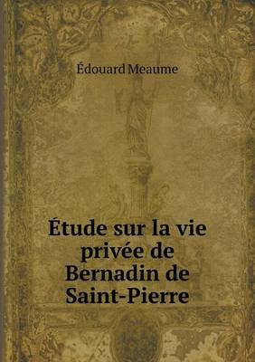 Etude Sur La Vie Privee de Bernadin de Saint-Pierre