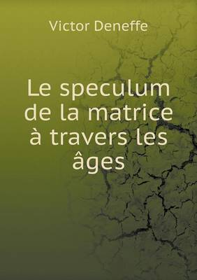 Le Speculum de La Matrice a Travers Les Ages