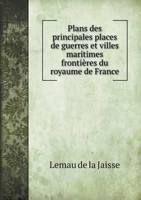 Plans Des Principales Places de Guerres Et Villes Maritimes Frontieres Du Royaume de France