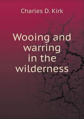 Wooing and Warring in the Wilderness