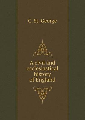 A Civil and Ecclesiastical History of England