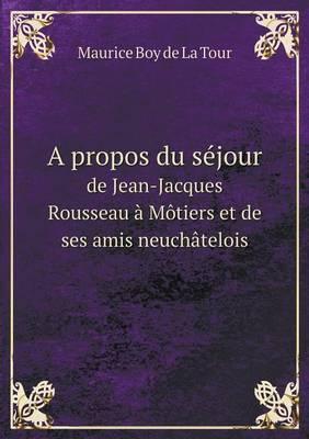 A Propos Du Sejour de Jean-Jacques Rousseau a Motiers Et de Ses Amis Neuchatelois
