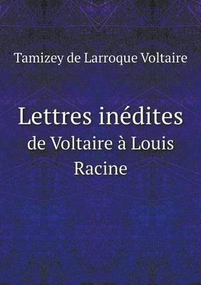 Lettres Inedites de Voltaire a Louis Racine