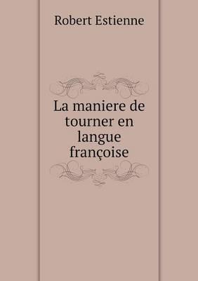 La Maniere de Tourner En Langue Francoise