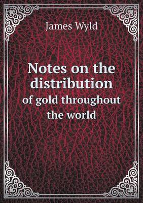 Notes on the Distribution of Gold Throughout the World