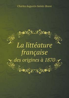 La Litteature Francaise Des Origines a 1870