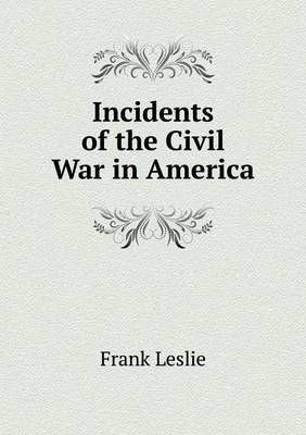Incidents of the Civil War in America