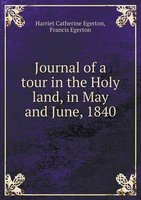 Journal of a Tour in the Holy Land, in May and June, 1840