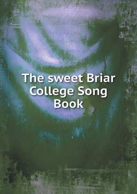 The Sweet Briar College Song Book