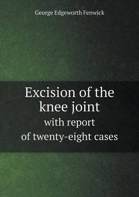 Excision of the Knee Joint with Report of Twenty-Eight Cases